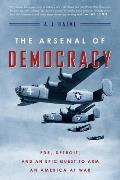 Arsenal of Democracy FDR Detroit & an Epic Quest to Arm an America at War