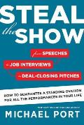 Steal the Show From Speeches to Job Interviews to Deal Closing Pitches How to Guarantee a Standing Ovation for All the Performances