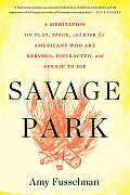 Savage Park: A Meditation on Play Space and Risk for Americans Who Are Nervous, Distracted, and Afraid to Die