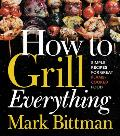 How to Grill Everything Simple Recipes for Great Flame Cooked Food