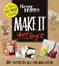 Better Homes & Gardens Make It Dont Buy It 300+ Recipes for the Adventurous DIY Kitchen