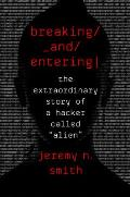 Breaking & Entering The Extraordinary Story of a Hacker Called Alien