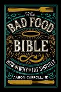 Bad Food Bible How & Why to Eat Sinfully