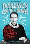 Dissenter on the Bench Ruth Bader Ginsburgs Life & Work