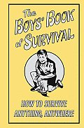 Boys Book of Survival How to Survive Anything Anywhere
