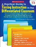 Practical Guide to Tiering Instruction in the Differentiated Classroom