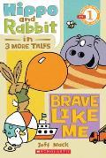 Hippo & Rabbit in Brave Like Me (3 More Tales) (Scholastic Reader, Level 1)
