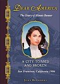 Dear America A City Tossed & Broken the Diary of Minnie Bonner San Francisco California 1906