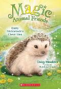 Magic Animal Friends #6 Emily: Prickleback's Clever Idea