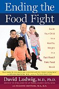 Ending the Food Fight Guide Your Child to a Healthy Weight in a Fast Food Fake Food World