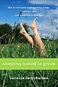 Sleeping Naked Is Green How an Eco Cynic Unplugged Her Fridge Sold Her Car & Found Love in 366 Days
