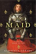 Maid A Novel of Joan of Arc