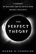 Perfect Theory A Century of Geniuses & the Battle over General Relativity