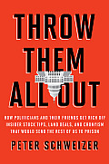 Throw Them All Out How Politicians & Their Friends Get Rich Off Insider Stock Tips Land Deals & Cronyism That Would Send the Rest of Us to Prison