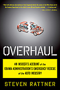 Overhaul An Insiders Account of the Obama Administrations Emergency Rescue of the Auto Industry