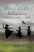 Bronte Sisters The Brief Lives of Charlotte Emily & Anne