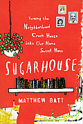 Sugarhouse Turning the Neighborhood Crackhouse into Our Home Sweet Home