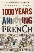 1000 Years of Annoying the French Stephen Clarke