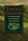 Fields of Greens New Vegetarian Recipes from the Celebrated Greens Restaurant