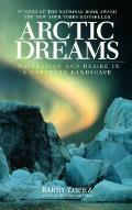 Arctic Dreams Imagination & Desire in a Northern Landscape