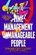 Time Management for Unmanageable People The Guilt Free Way to Organize Energize & Maximize Your Life