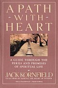 Path with Heart A Guide Through the Perils & Promises of Spiritual Life