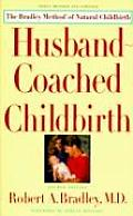 Husband Coached Childbirth The Bradley Method of Natural Childbirth