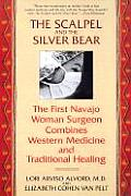 Scalpel & the Silver Bear The First Navajo Woman Surgeon Combines Western Medicine & Traditional Healing