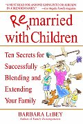 Remarried with Children Ten Secrets for Successfully Blending & Extending Your Family