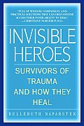 Invisible Heroes Survivors of Trauma & How They Heal