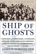 Ship of Ghosts The Story of the USS Houston FDRs Legendary Lost Cruiser & the Epic Saga of Her Survivors