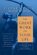 Great Work of Your Life A Guide for the Journey to Your True Calling