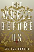World Before Us A Novel