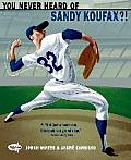 You Never Heard of Sandy Koufax