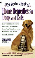 Doctors Book of Home Remedies for Dogs & Cats Over 1000 Solutions to Your Pets Problems From Top Vets Trainers Breeders & Other Animal