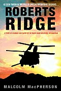 Roberts Ridge A Story of Courage & Sacrifice on Takur Ghar Mountain Afghanistan