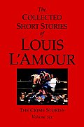 Collected Short Stories of Louis LAmour The Crime Stories