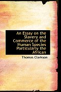 An Essay on the Slavery and Commerce of the Human Species Particularly the African