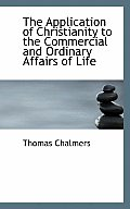 The Application of Christianity to the Commercial and Ordinary Affairs of Life