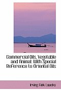 Commercial Oils, Vegetable and Animal: With Special Reference to Oriental Oils