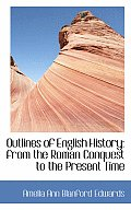 Outlines of English History: From the Roman Conquest to the Present Time