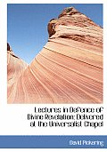 Lectures in Defence of Divine Revelation: Delivered at the Universalist Chapel (Large Print Edition)