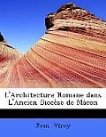L'Architecture Romane Dans l'Ancien Diocause de Maccon