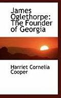 James Oglethorpe: The Founder of Georgia