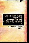 Life in the South: From the Commencement of the War, Volume II