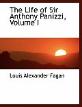 The Life of Sir Anthony Panizzi, Volume I