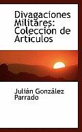 Divagaciones Militares: Coleccia3n de Artasculos