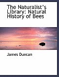 The Naturalist's Library: Natural History of Bees