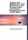 Sydney and Melbourne: With Remarks on the Present State and Future Prospects of New South Wales (Large Print Edition)