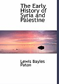 The Early History of Syria and Palestine